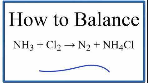How to Balance NH3 + Cl2 = N2 + NH4Cl (ammonia plus