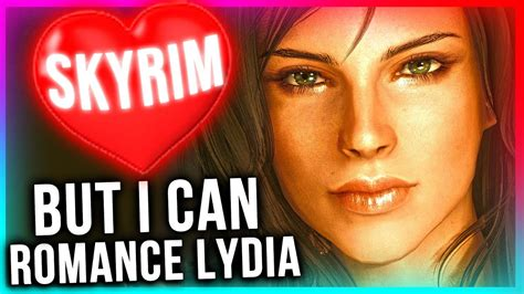 Skyrim BUT I attempt to Romance Lydia with Mods! - YouTube